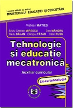 Tehnologie si educatie mecatronica. Auxiliar curricular pentru liceul tehnologic