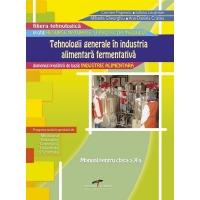 Tehnologii generale in industria alimentara fermentativa (Modul III). Manual pentru clasa a X-a