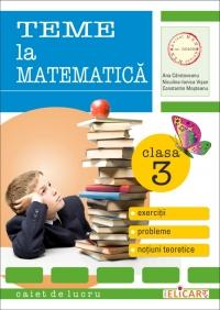 Teme la matematica. Clasa a III-a - caiet de lucru (exercitii, probleme, teste evaluare, notiuni teoretice)