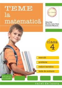 Teme la matematica. Clasa a IV-a - caiet de lucru (exercitii, probleme, teste evaluare, notiuni teoretice)