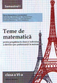 Teme de matematica pentru pregatirea la clasa si individuala a elevilor spre performanta in matematica. Clasa a VI-a, semestrul I
