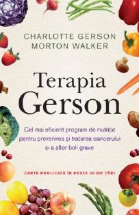Terapia Gerson - Cel mai eficient program de nutritie pentru prevenirea si tratarea cancerului si a altor boli grave