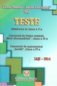 Teste. Admiterea in clasa a V-a - Concursul de limba romana Micii Alecsandristi, clasa a IV-a. Concursul de matematica Euclid, clasa a IV-a