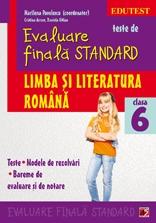 TESTE DE EVALUARE FINALA STANDARD. CLASA A VI-A. LIMBA SI LITERATURA ROMANA. TESTE, MODELE DE REZOLVARI, BAREME DE EVALUARE SI NOTARE