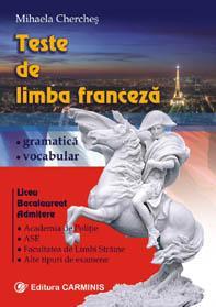 Teste de limba franceza - gramatica, vocabular - pentru liceu, bacalaureat, admitere