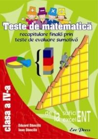 Teste de matematica - recapitulare finala prin teste de evaluare, clasa a IV-a
