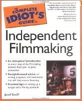 The Complete Idiot s Guide to Independent Filmmaking