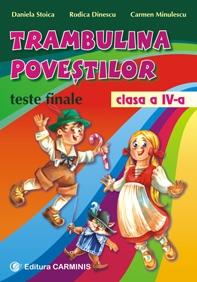 Trambulina povestilor. Teste finale (clasa a IV-a) - limba romana, matematica, stiinte, geografie, istorie, educatie civica