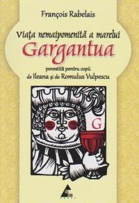 Viata nemaipomenita marelui Gargantua povestita