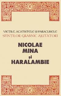 Vietile, Acatistele si Paraclisele Sfintilor Grabnic Ajutatori Nicolae, Mina si Haralambie