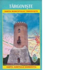 Harta Municipiul Targoviste Harta Judetul Dambovita