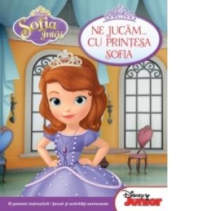 Sofia Intai Ne Jucam Cu Printesa Sofia