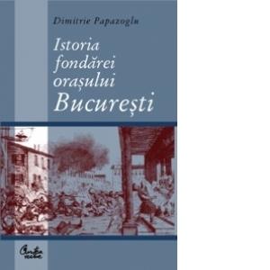 Istoria Fondarei Orasului Bucuresti, Capitala Regatului Roman ...